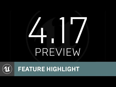 4.17 Preview | Feature Highlight | Unreal Engine