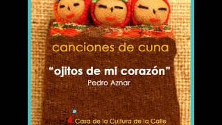 Ojitos de mi corazón - Pedro Aznar (Disco: Canciones de Cuna)