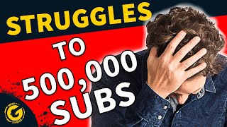 From Small YouTuber Struggles to 500,000 Subscribers