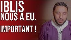 IBLIS NOUS A EU ! IMPORTANT