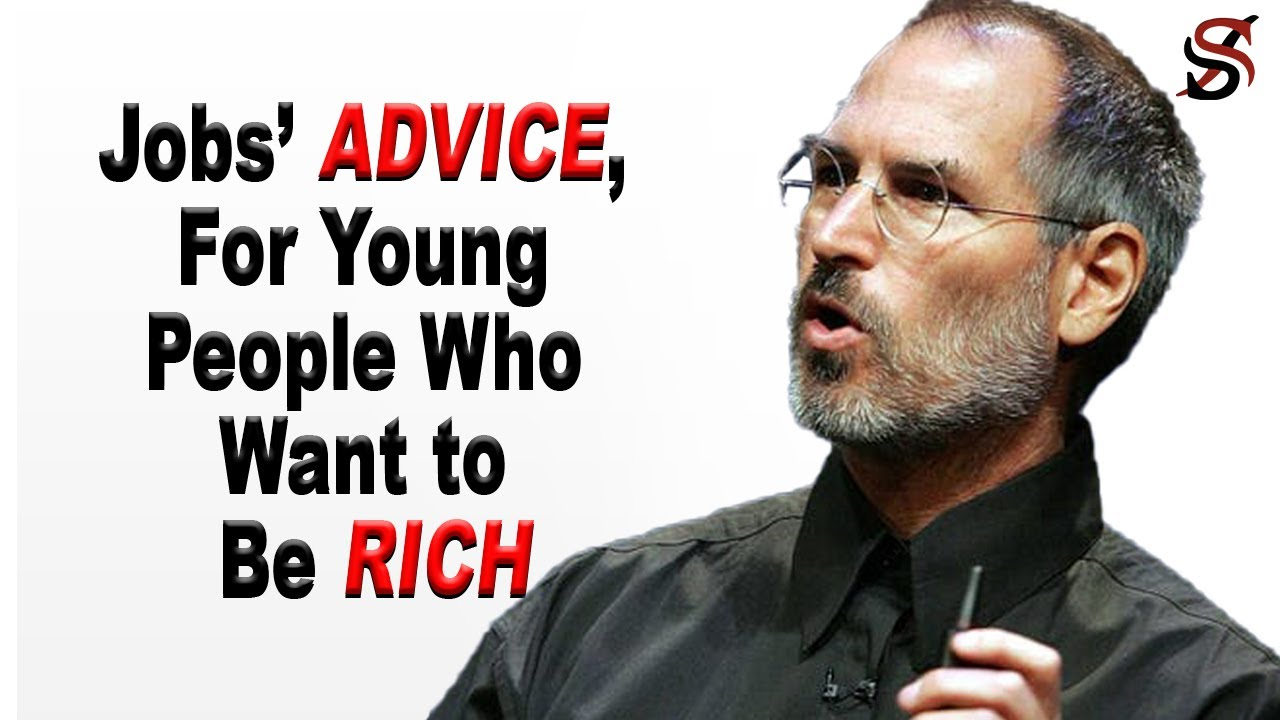 Steve Jobs' Advice for Young People Who Want to Be Rich