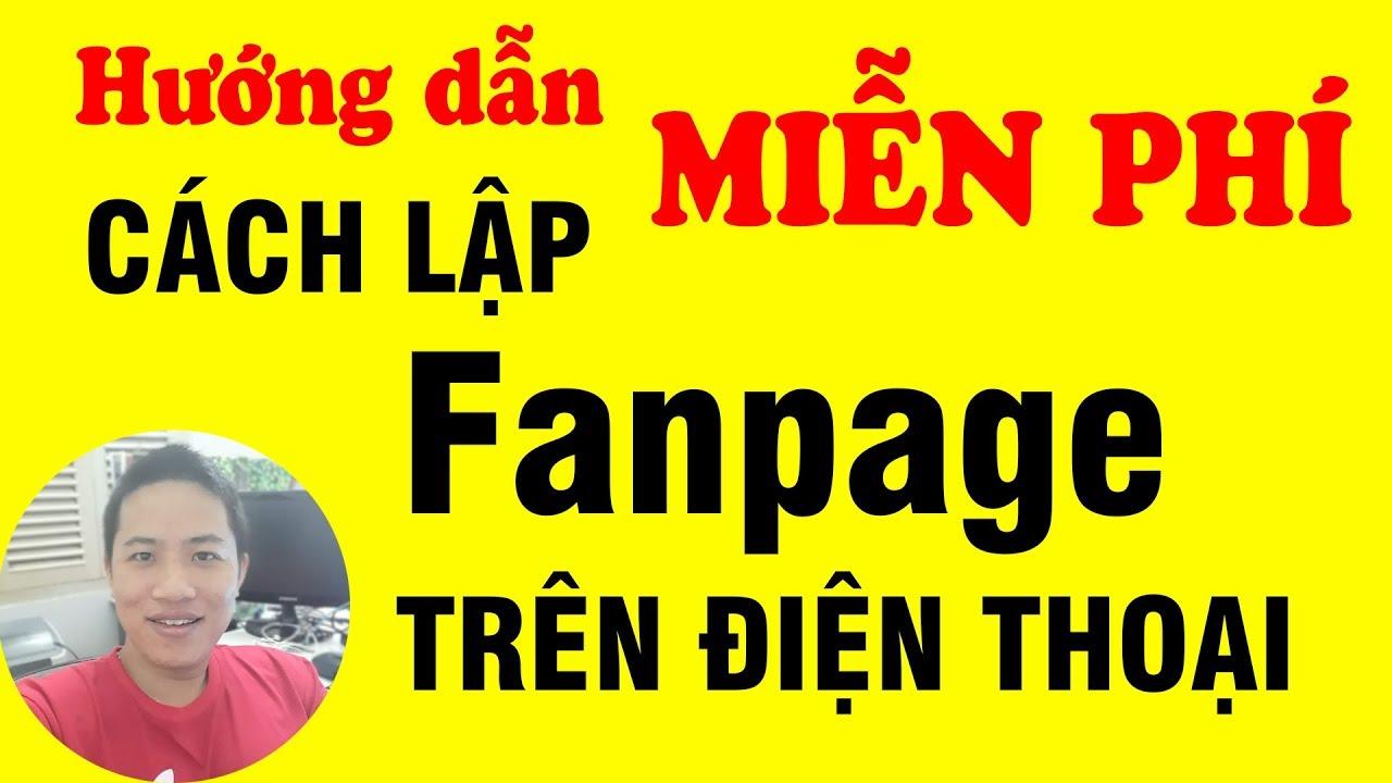 Cách tạo lập fanpage facebook trên điện thoại Miễn Phí