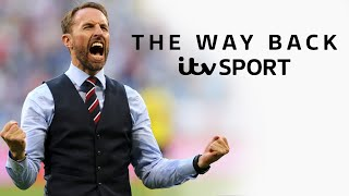 The Way Back England s Evolution Under Gareth Southgate ITV Sport Documentary World Cup