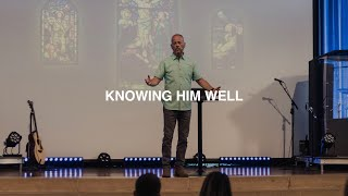 KNOWING HIM WELL | PASTOR PHIL JOHNSON
