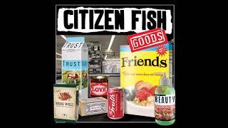 Citizen Fish - Goods [Full Album]