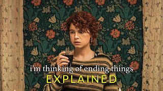 I'M THINKING OF ENDING THINGS (2020) Explained