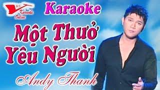 Karaoke Mot Thuo Yeu Nguoi - Andy Thanh (Beat Chuẩn)