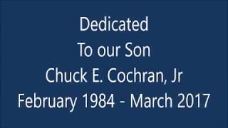 Chuck Cochran Jr Video -  March 2018 dedication of his life and memory