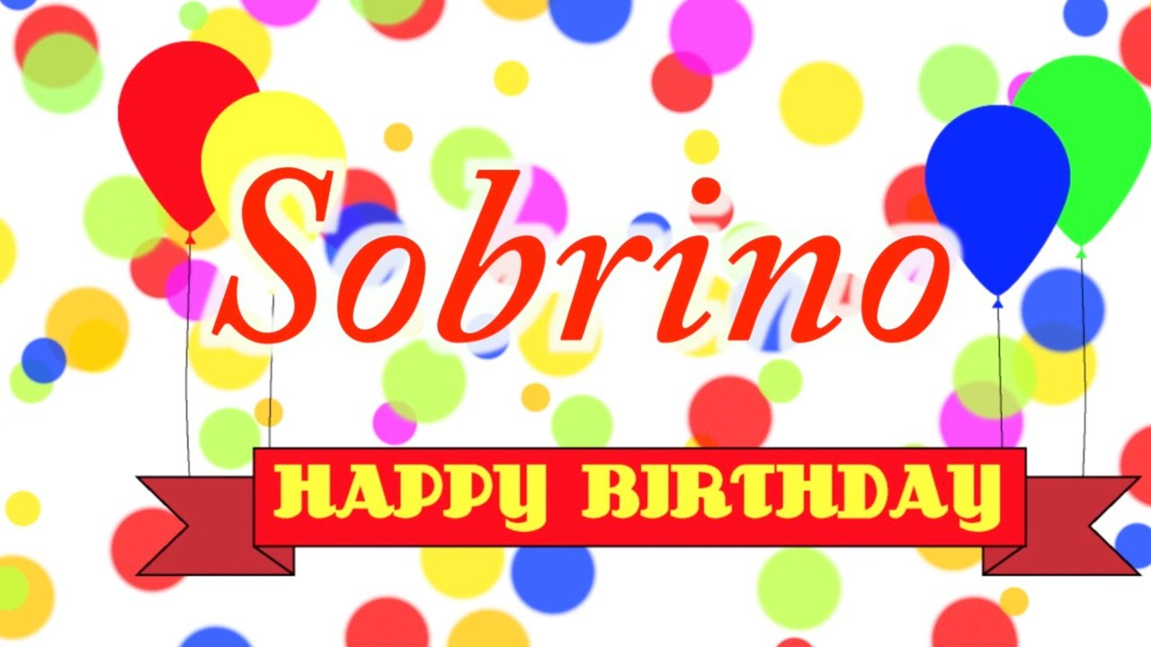 happy birthday sobrino Happy Birthday Sobrino Song   YouTube happy birthday sobrino