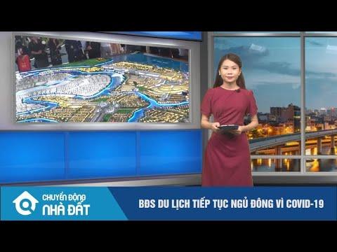 Chuyển động nhà đất: BĐS du lịch tiếp tục nghỉ đông vì dịch covid-19