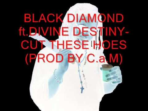 Black Diamond ft Divine Destiny CUT THESE HOES Prod by C a M
