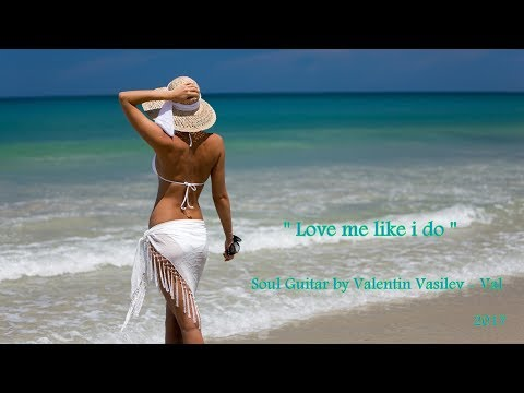 '' Love me like i do '' -  Soul Guitar by Val