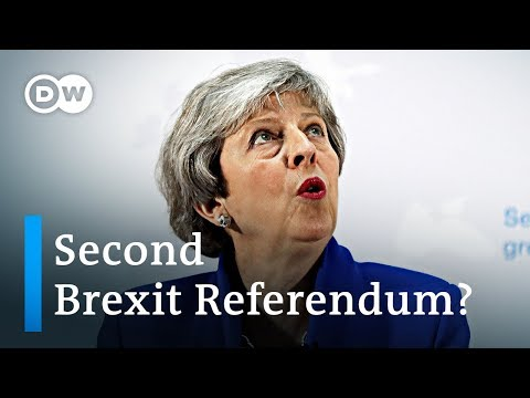Brexit: Theresa May offers second referendum | DW News