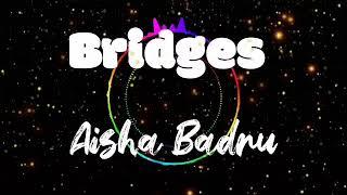 Aisha Badru - Bridges (Lyrics)