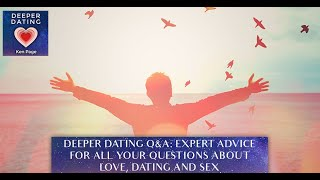 Deeper Dating Q&A: Expert Advice For All Your Questions About Love, Dating And Sex