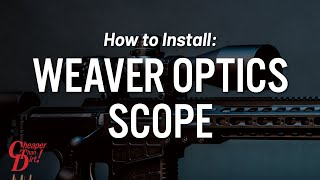 Weaver optics produced this video showing you how to properly insta...