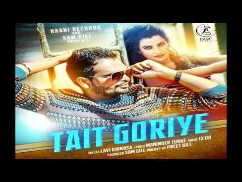 TAIT GORIYE ● LAVI DHINDSA ● Full Audio ● HAAਣੀ Records ● 2017 ● Latest Punjabi Song