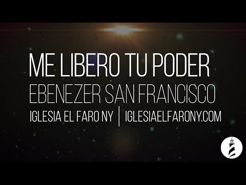 Me Libero Tu Poder - Ebenezer San Francisco LETRA LYRICS