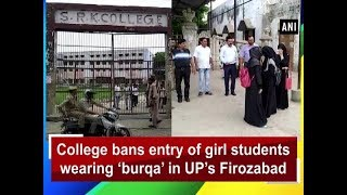 College bans entry of girl students wearing 'burqa' in UP's Firozabad