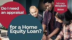 Do I Need an Appraisal For a Home Equity Loan?