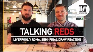 Liverpool v Roma: Champions League Semi-Final Draw Reaction | TALKING REDS