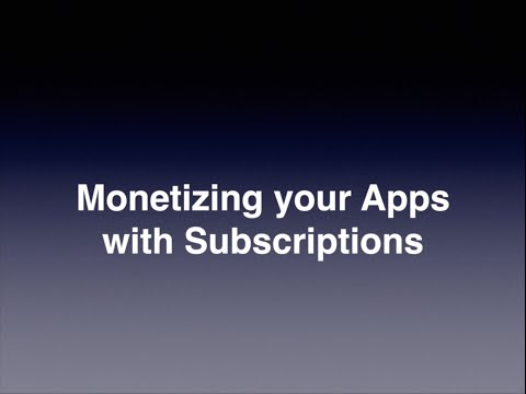 Monetizing Your Apps with Subscriptions