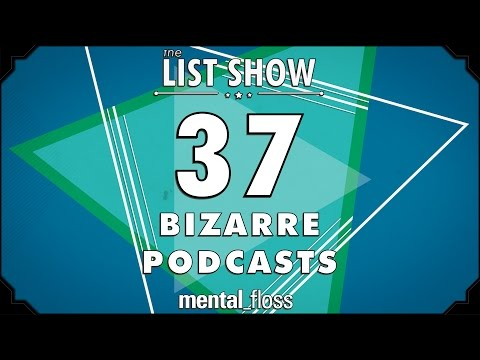37 Bizarre Podcasts - mental_floss List Show Ep. 411