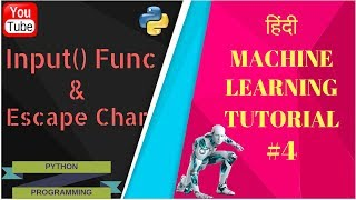 4 . [Hindi]Machine Learning : Input() Function & Escape Characters | 2018