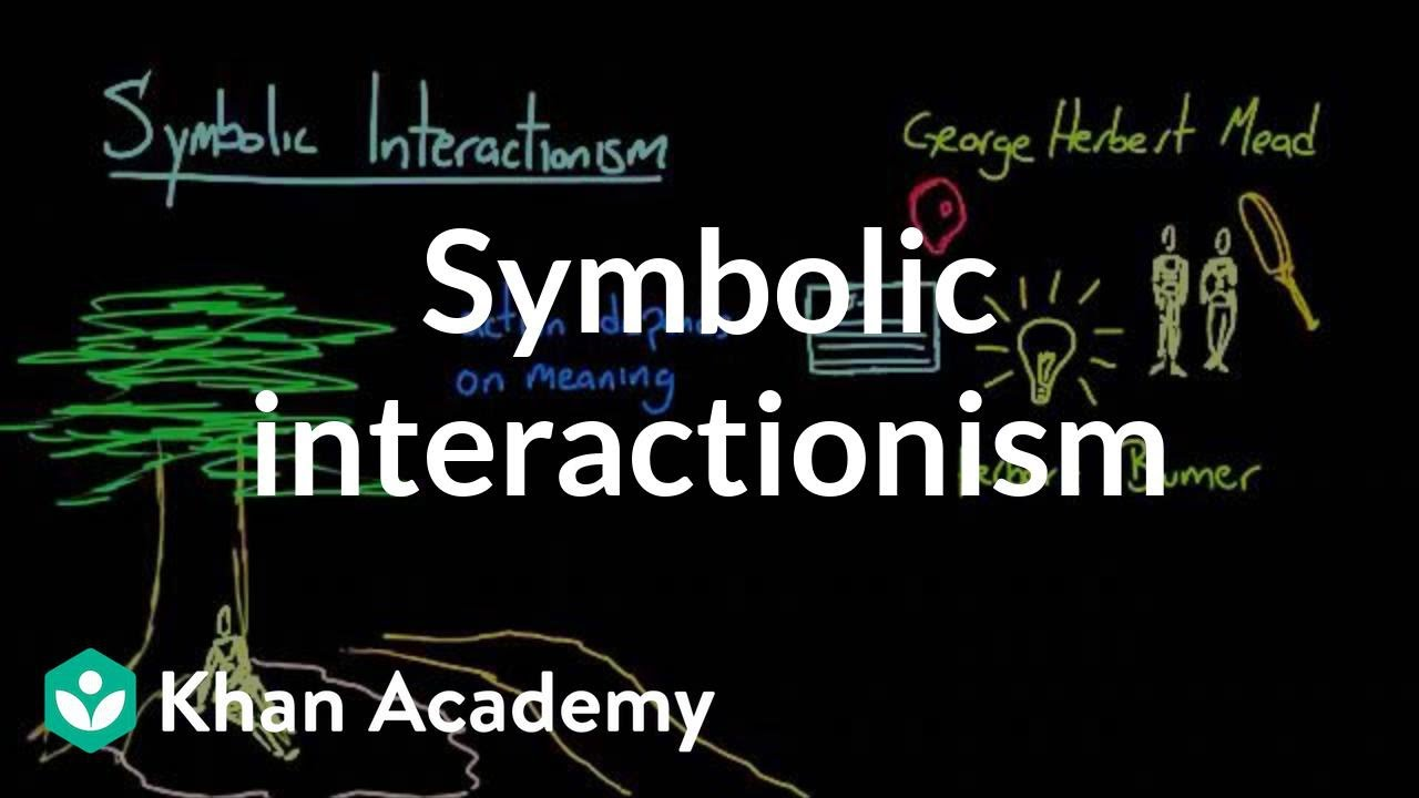 Symbolic Interactionism Society And Culture Mcat Khan Academy