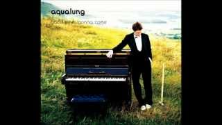 Aqualung - Good Times Gonna Come w / lyrics