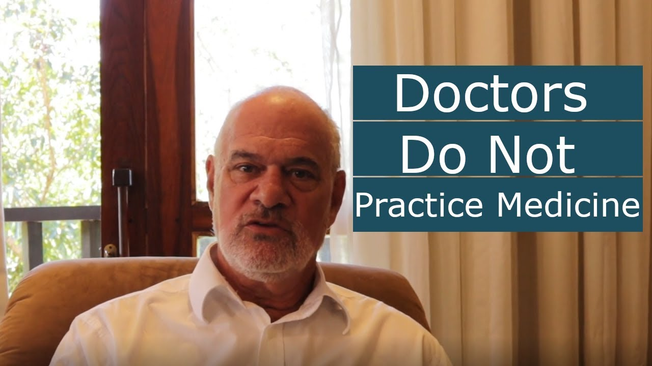 Doctors Do Not Practice Medicine