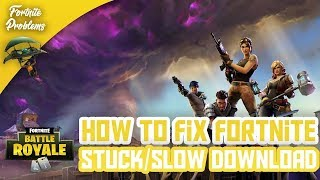 3 METHODS TO FIX FORTNITE SLOW/STUCK DOWNLOAD(NEW MAY 2019)
