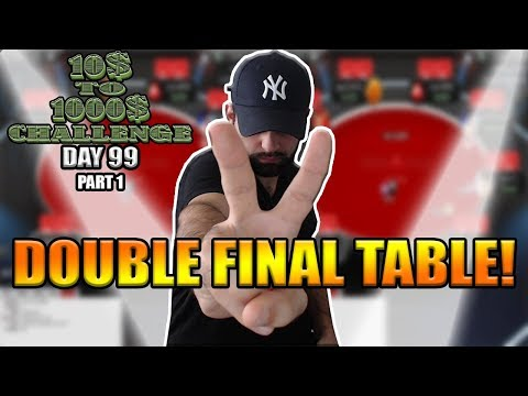 ALL OF A SUDDEN TWO FINAL TABLES! - 10$ TO 1000$ CHALLENGE! - DAY 99 (PART 1)