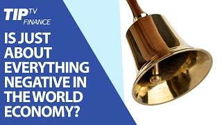 Is just about everything negative in the world economy?