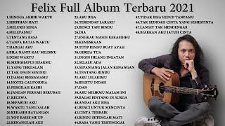 Felix Irwan Full Album Terbaru 2021 - Top 48 Cover Terpopuler Lagu Galau