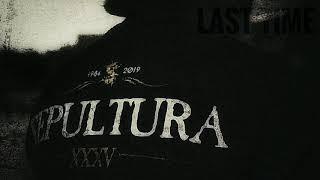 SEPULTURA - Last Time [AUDIO]