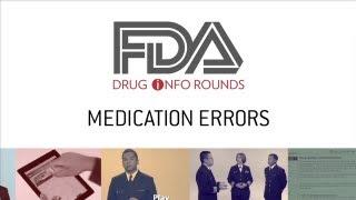 FDA Drug Info Rounds, September 2012: Medication Errors