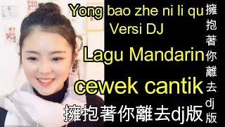 Lagu Mandarin Yong bao zhe ni li qu  Versi DJ