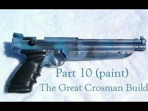 The Great Crosman Build part 10 (paint)