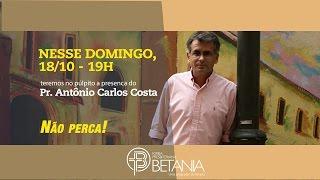 Igreja Betânia - Mensagem do Pr. Antonio Carlos Costa - 18/10/2015