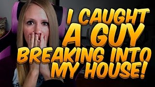 I CAUGHT SOMEONE BREAKING INTO MY HOUSE!!