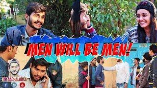 Men Will Be Men | TheAachaladka