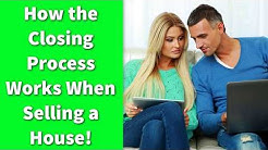 How the Closing Process Works When Selling a House!