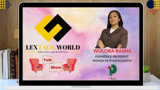 LexTalk World Talk Show with Wolora Afrin Rasna, Founder & President at Women In IP Bangladesh