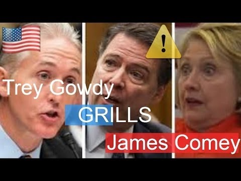 Trey Gowdy Vs. FBI Director James Comey , Hillary Clinton Private Email Server Investigation (Full )