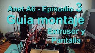 ANET A6 - Impresora 3D - Guía montaje - Episodio 3 - Extrusor y pantalla (En Español)