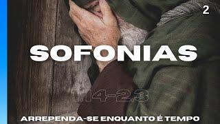 Sofonias 1.14-2.3 - Arrependa-se enquanto é tempo