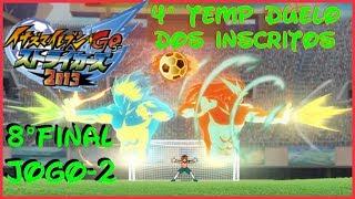 ☠ Inazuma GO Strikers 2013 ☠ 4º TEMPORADA - 8° DE FINAL - JOGO 2