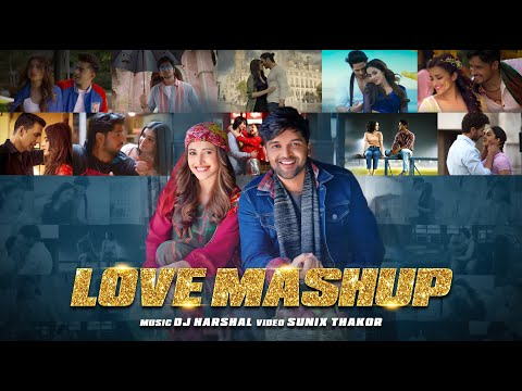 The Love Mashup 2020 - DJ Harshal | Sunix Thakor | Love Songs | Arijit Singh VS Bollywood | Romantic