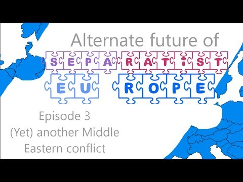 Alternate future of separatist Europe - Episode 3 : (Yet) another Middle Eastern conflict